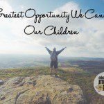 The Greatest Opportunity We Can Give Our Children