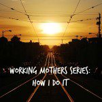 Working Mother Part 1: The How I Do It List