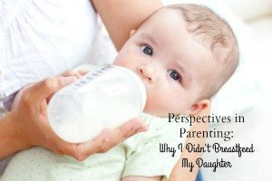 Perspectives in Parenting: Why I Didn't Breastfeed My Daughter