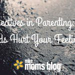 Perspectives in Parenting: When Kids Hurt Your Feelings