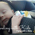 Traveling with Kids Series : Flying with a Baby