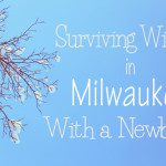 How To Survive Winter in Milwaukee with a Newborn