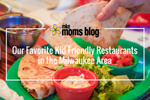Our Favorite Kid Friendly Restaurantsin the Milwaukee Area