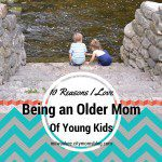 "10 Reasons I Love Being an ""Older"" Mom of Young Kids"