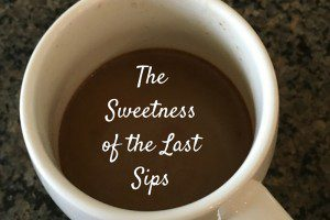 The Sweetness of the Last Sips