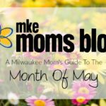 A Milwaukee Mom's Guide to the Month of May 2016