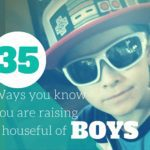 35 Ways You Know You Are Raising A Houseful of Boys