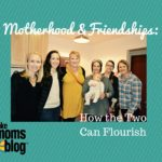 Motherhood and Friendships :: How the Two Can Flourish
