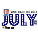 A Milwaukee Moms Guide To The Month Of July 2016