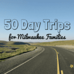 50 Day Trips for Milwaukee Families