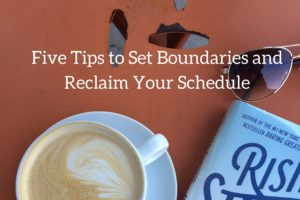 Set Boundaries and Reclaim Your Schedule