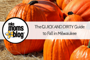 The QUICK AND DIRTY Guideto Fall in Milwaukee