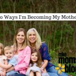10 Ways I'm Becoming My Mother