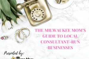 THE MILWAUKEE MOM'S GUIDE TO LOCAL CONSULTANT-RUN BUSINESSES