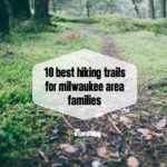 The 10 Best Hiking Trails for Families Around Milwaukee