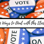 5 Ways to Deal with this Election