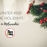 The Ultimate Guide to Winter & the Holidays in the Milwaukee Area