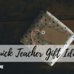 Quick Teacher Gift Ideas