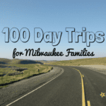100 Day Trips for Milwaukee Families
