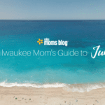A Milwaukee Moms Guide to the Month of June 2017