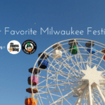 Our Favorite Milwaukee Festivals – 2018