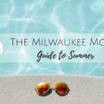 The Milwaukee Mom's Guide to Summer 2018