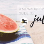 A Milwaukee Mom's Guide to the Month of July 2017