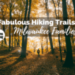 15 Fabulous Hiking Trails for Milwaukee Area Families