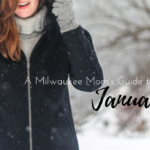 A Milwaukee Mom's Guide to January 2018