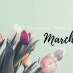 A Milwaukee Mom's Guide to March