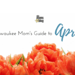 A Milwaukee Mom's Guide to April